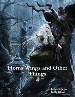 Horns Wings and Other Things af James Glenn