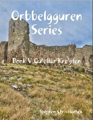 Orbbelgguren Series: Book V Qu'ellar Kre'jilen af Stephen Christiansen