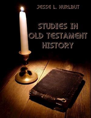 Studies In Old Testament History (Illustrated) af Jesse L. Hurlbut