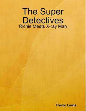 Super Detectives - Richie Meets X-ray Man af Trevor Lewis