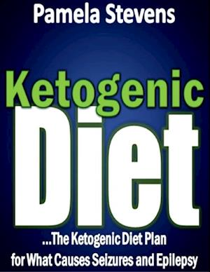 Ketogenic Diet: The Ketogenic Diet Plan for What Causes Seizures and Epilepsy! af Pamela Stevens