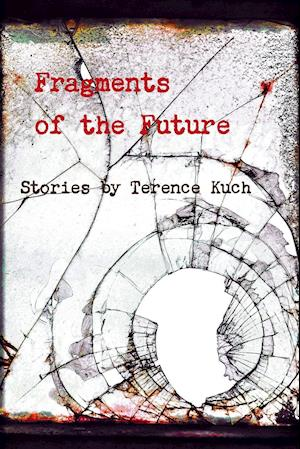 Fragments of the Future af Terence Kuch