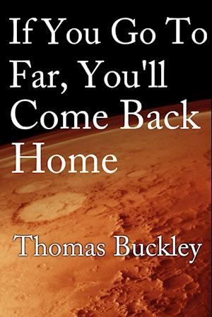 If You Go Too Far, You'll Come Back Home af Thomas Buckley