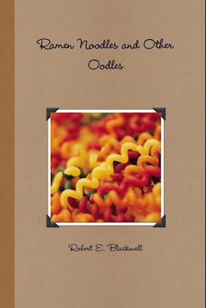 Ramen Noodles and Other Oodles af Robert E. Blackwell