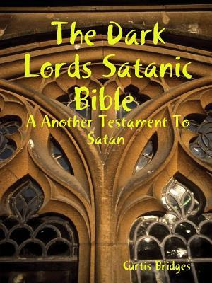 The Dark Lords Satanic Bible af Curtis Bridges