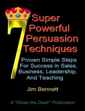 7 Super Powerful Persuasion Techniques af Jim Bennett