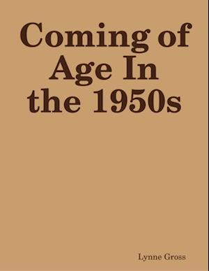 Coming of Age In the 1950s af Lynne Gross