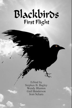 Blackbirds First Flight af Stephen B. Bagley, Wendy Blanton, Kent Bass