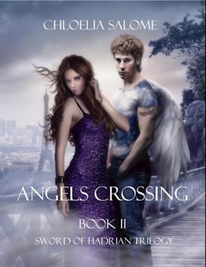 Angels Crossing: Book II Sword of Hadrian Trilogy af Chloelia Salome