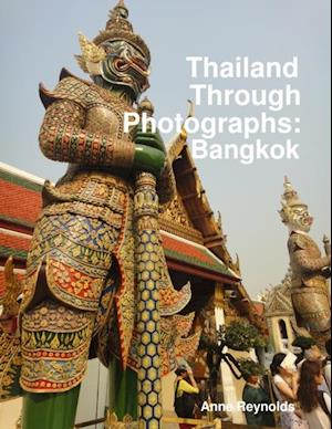 Thailand Through Photographs: Bangkok af Anne Reynolds
