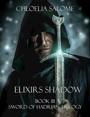 Elixirs Shadow: Book III Sword of Hadrian Trilogy af Chloelia Salome