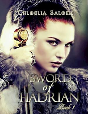 Sword of Hadrian: Book I Sword of Hadrian Trilogy af Chloelia Salome
