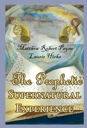 Prophetic Supernatural Experience af Matthew Robert Payne