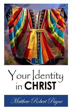 Your Identity In Christ af Matthew Robert Payne