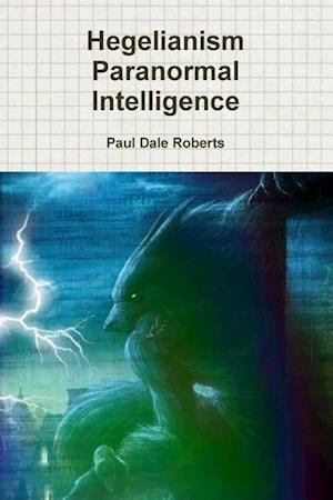 Hegelianism Paranormal Intelligence af Paul Dale Roberts