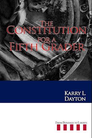 The Constitution for a Fifth Grader af Karry Dayton