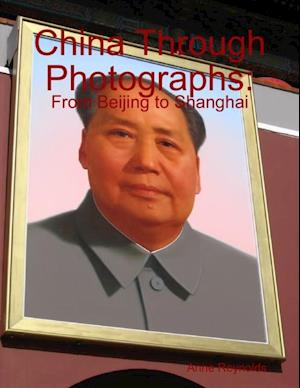 China Through Photographs: From Beijing to Shanghai af Anne Reynolds