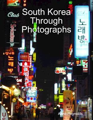 South Korea Through Photographs af Anne Reynolds