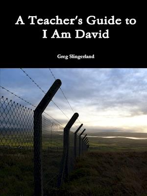 A Teacher's Guide to I Am David af Greg Slingerland