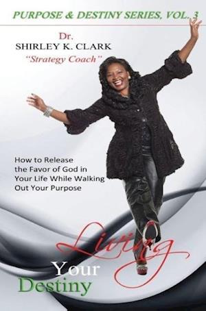 Living Your Destiny af Dr Shirley K. Clark