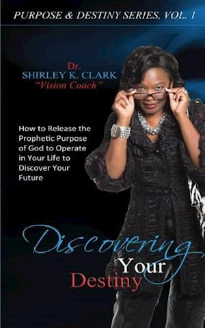 Discovering Your Destiny af Dr Shirley K. Clark