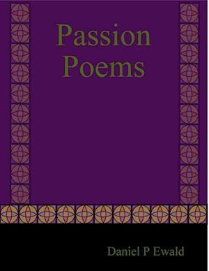 Passion Poems af Daniel P. Ewald