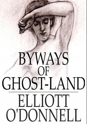 Byways of Ghost-Land af Elliott O'donnell