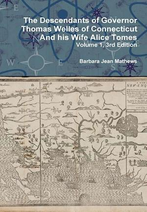 The Descendants of Governor Thomas Welles of Connecticut and His Wife Alice Tomes, Volume 1, 3rd Edition af Barbara Jean Mathews