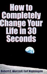 How to Completely Change Your Life in 30 Seconds af Robert C. Worstell, Earl Nightingale