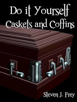 Do It Yourself Caskets and Coffins af Steven J. Frey