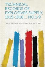Technical Records of Explosives Supply, 1915-1918 ... No.1-9 af Great Britain Ministry of Munitions