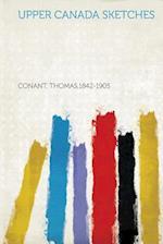 Uppercanadasketches af Thomas 1842-1905 Conant