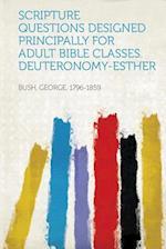 Scripture Questions Designed Principally for Adult Bible Classes. Deuteronomy-Esther af George S. Bush