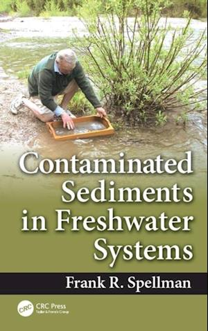 Contaminated Sediments in Freshwater Systems af Frank R. Spellman