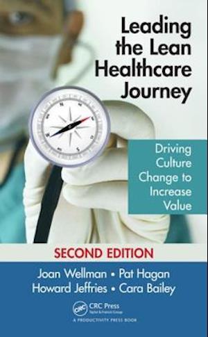 Leading the Lean Healthcare Journey af Pat Hagan, Howard Jeffries, Joan Wellman