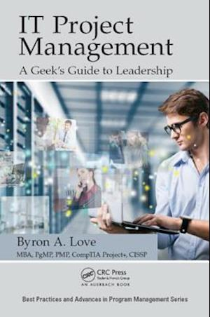 IT Project Management: A Geek's Guide to Leadership af Byron A. Love