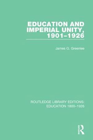 Education and Imperial Unity, 1901-1926 af James G. Greenlee