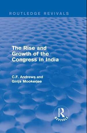 Routledge Revivals: The Rise and Growth of the Congress in India (1938) af C.F. Andrews, Girija Mookerjee