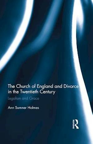 Church of England and Divorce in the Twentieth Century af Ann Sumner Holmes