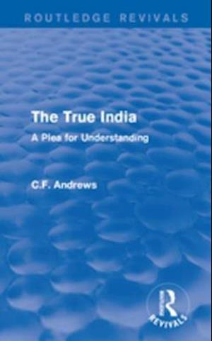 Routledge Revivals: The True India (1939) af C.F. Andrews
