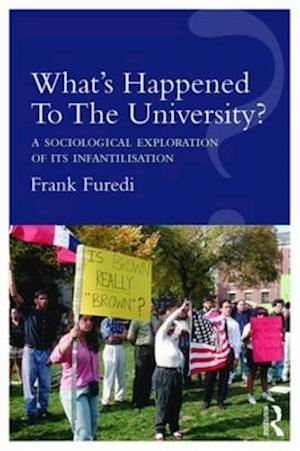 What's Happened To The University? af Frank Furedi