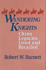 Wandering Knights: China Legacies, Lived and Recalled