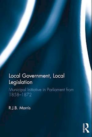 Local Government, Local Legislation af R.J.B. Morris