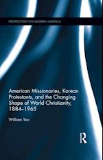 American Missionaries, Korean Protestants, and the Changing Shape of World Christianity, 1884-1965 af William Yoo