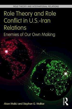 Role Theory and Role Conflict in U.S.-Iran Relations af Akan Malici, Stephen G. Walker