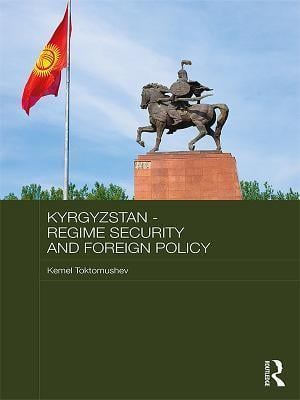 Kyrgyzstan - Regime Security and Foreign Policy af Kemel Toktomushev