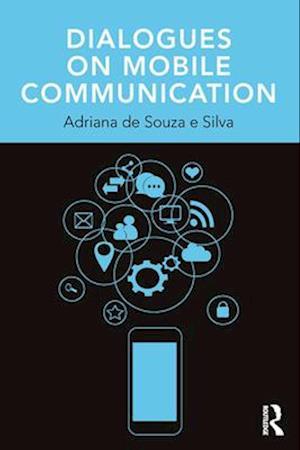 Dialogues on Mobile Communication af Adriana de Souza e Silva