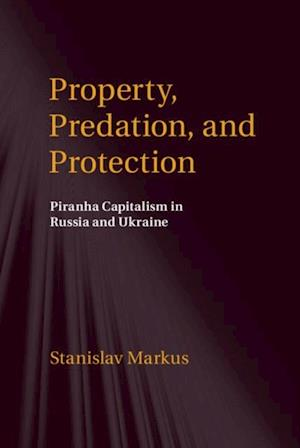 Property, Predation, and Protection af Stanislav Markus