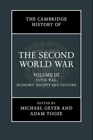 Cambridge History of the Second World War: Volume 3, Total War: Economy, Society and Culture