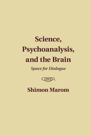 Science, Psychoanalysis, and the Brain af Shimon Marom